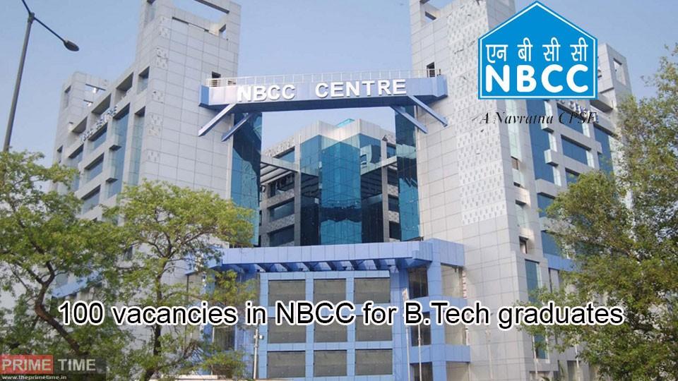 100 vacancies in NBCC for B.Tech graduates
